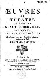 Oeuvres de théatre de Monsieur Guyot de Merville contenant toutes ses comédies représentées par les Comédiens Italiens ordinaires du Roi