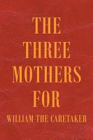 The Three Mothers for William the Caretaker PDF
