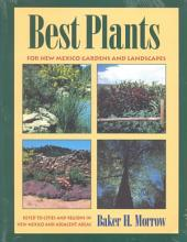 Best Plants for New Mexico Gardens and Landscapes: Keyed to Cities and Regions in New Mexico and Adjacent Areas