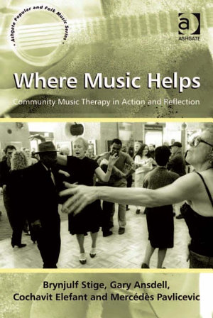 Where Music Helps  Community Music Therapy in Action and Reflection PDF