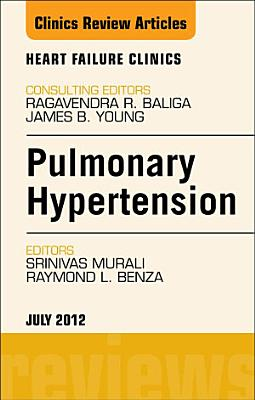 Pulmonary Hypertension  An Issue of Heart Failure Clinics   E Book PDF