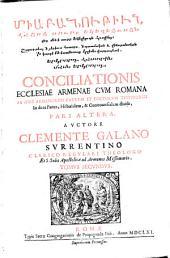 Conciliatio Ecclesiae Armenae Cum Romana Ex Ipsis Armenorum Patrum, Et Doctorum Testimoniis, In duas Partes, Historialem & Controversialem divisa: Volume 2,Issue 2