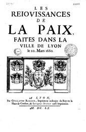 Les Reiouissances de la Paix, faites dans la Ville de Lyon le 20. Mars 1660