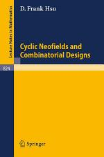 Cyclic Neofields and Combinatorial Designs