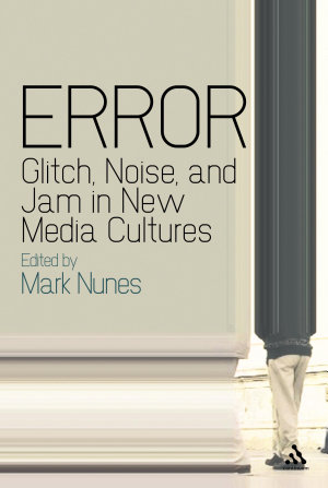Error  Glitch  Noise  and Jam in New Media Cultures PDF