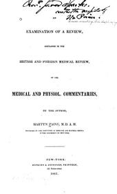 An examination of a review: contained in the British and Foreign Medical Review, of the Medical and physiol. commentaries