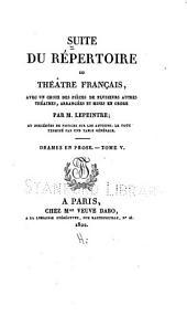 Suite du Répertoire du Théâtre Français: avec un choix des pièces de plusiers autres théâtres, arrangées et mises en ordre, Volume38