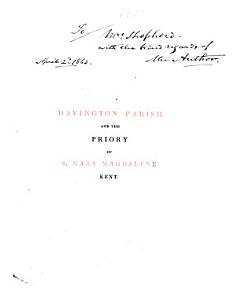 Historical sketch of the parish of Davington     and of the priory there dedicated to s  Mary Magdalene PDF
