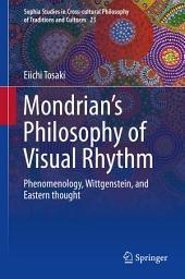 Mondrian's Philosophy of Visual Rhythm: Phenomenology, Wittgenstein, and Eastern thought