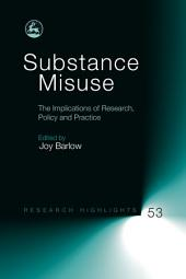Substance Misuse: The Implications of Research, Policy and Practice
