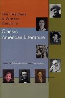The Teachers   Writers Guide to Classic American Literature PDF