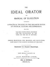 The Ideal Orator and Manual of Elocution: Containing a Practical Treatise on the Delsarte System of Physical Culture and Expression, Including Valuable Instructions and Rules for the Cultivation of the Voice and the Use of Gestures, Together with Choice Selections for Readings and Recitations Now Used in Leading Schools of Oratory