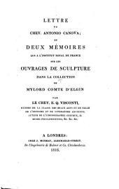 Lettre du chev. Antonio Canova, et deux mémoirs lus à l'Institut royal de France, sur les ouvrages de sculpture dans la collection du Mylord Comte d'Elgin