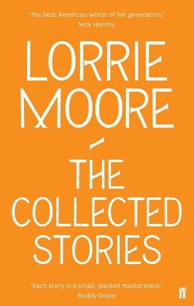 Download The Collected Stories of Lorrie Moore Book