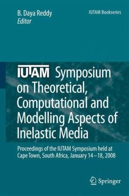 IUTAM Symposium on Theoretical, Computational and Modelling Aspects of Inelastic Media