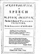 Areopagitica: A Speech of Mr. John Milton for the Liberty of Unlicenc'd Printing to the Parlament of England ...