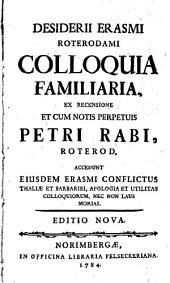 Desiderii Erasmi Roterodami colloquia familiaria: accedunt eiusdem Erasmi conflictus Thaliae et barbariei, apologia et utilitas colloquiorum, nec non laus morias