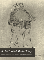 J. Archibald McKackney: (collector of Whiskers) Being Certain Episodes Taken from the Diary and Notes of that Estimable Gentleman-student and Now for the First Time Set Forth