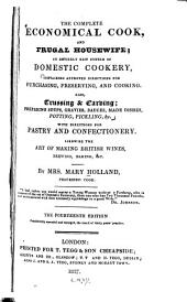 The Complete Economical Cook, and Frugal Housewife: An Entirely New System of Domestic Cookery ... with Directions for Pastry and Confectionery; Likewise the Art of Making British Wines, Brewing, Baking ...