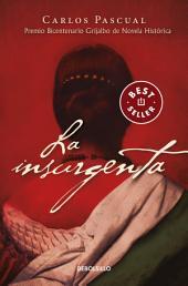 La insurgenta (Premio Bicentenario Grijalbo de Novela Histórica, 2010)