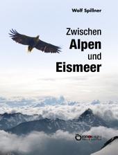 Zwischen Alpen und Eismeer: Begegnungen mit Tieren