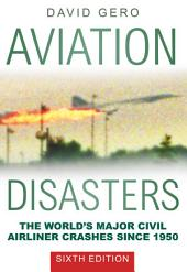 Aviation Disasters: The World's Major Civil Airliner Crashes Since 1950, Edition 5