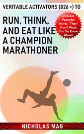 Veritable Activators  826    To Run  Think  And Eat Like A Champion Marathoner