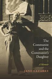 The Communist and the Communist s Daughter: A Memoir
