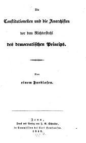 Die Constitutionellen und die Anarchisten vor dem Richterstuhl des democratischen Princips