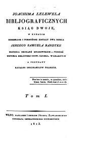 Bibljograficznyeh ksiag dwoje, w których rozebrane i pomnożone zostaly dwa dziela Jerzego Samuela Bandtke: Tom 1