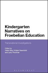 Kindergarten Narratives on Froebelian Education: Transnational Investigations