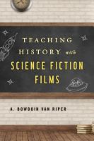 Teaching History with Science Fiction Films PDF