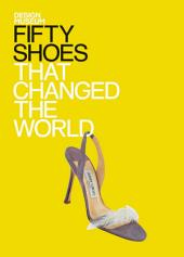 Fifty Shoes That Changed the World: Design Museum Fifty
