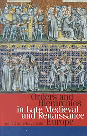 Orders and Hierarchies in Late Medieval and Renaissance Europe PDF