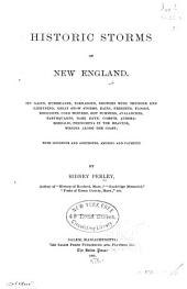 Historic Storms of New England: Its Gales, Hurricanes, Tornadoes, Showers with Thunder and Lightning, Great Snow Storms, Rains, Freshets, Floods, Droughts, Cold Winters, Hot Summers, Avalanches, Earthquakes, Dark Days, Comets, Aurora-borealis, Phenomena in the Heavens, Wrecks Along the Coast, with Incidents and Anecdotes, Amusing and Pathetic