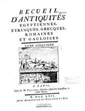Recueil d'antiquités égyptiennes, étrusques, grecques et romaines [par Anne Claude Philippe de Caylus]