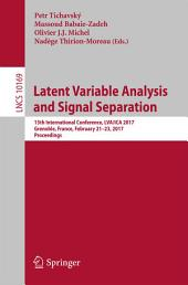 Latent Variable Analysis and Signal Separation: 13th International Conference, LVA/ICA 2017, Grenoble, France, February 21-23, 2017, Proceedings