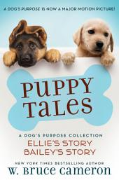 Puppy Tales: A Dog's Purpose Collection: (Ellie's Story, Bailey's Story)