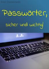 Passwörter: Wichtig und sicher!