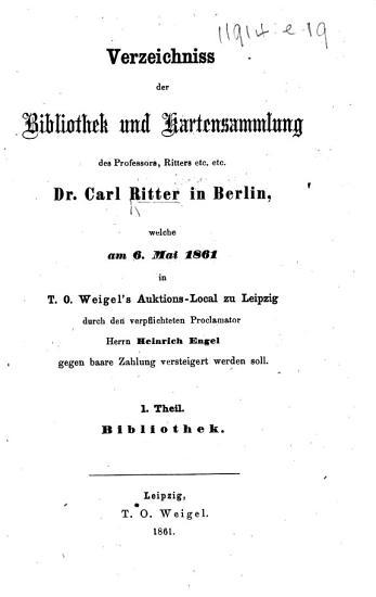Verzeichniss der Bibliothek und Kartensammlung des     Dr  Carl Ritter     welche am 6  Mai 1861     versteigert werden soll  Tl  1  Bibliothek PDF