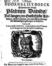't Kleyn Hoorns liet-boeck inhoudende eenige Psalmen Davids lof-sangen en geestel. liedekens: Volume 1