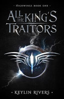 All the King s Traitors  Highwings Book One