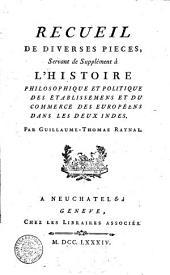 Histoire philosophique et politique des établissemens et du commerce des Européens dans les Deux Indes. Par Guillaume-Thomas Raynal. Tome premier [-X].