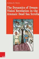 The Dynamics of Dream Vision Revelation in the Aramaic Dead Sea Scrolls PDF