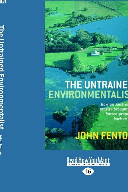The Untrained Environmentalist: How an Australian Grazier Brought His Barren Property Back to Life (Large Print 16pt)