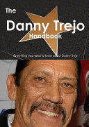 The Danny Trejo Handbook - Everything You Need to Know about Danny Trejo