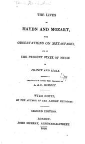 The Lives of Haydn and Mozart,: With Observations on Metastasio, and on the Present State of Music in France and Italy. Translated from the French of L.A.C. Bombet. ; With Notes, by the Author of the Sacred Melodies