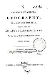 A grammar of modern geography, illustr. by an accompanying atlas