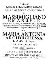 Nelle felicissime nozze delle Altezze Serenissime di Massimigliano Emanuele duca dell' una e dell' altra Baviera, e di Maria Antonia arciduchessa d'Austria etc. Ode epitalamico
