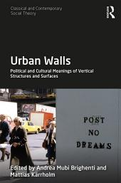 Urban Walls: Political and Cultural Meanings of Vertical Structures and Surfaces